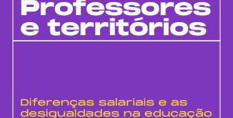 """Em fundo roxo, texto em branco e laranja com os dizeres: """"Professores e territórios: diferenças salariais e as desigualdades na educação""""."""